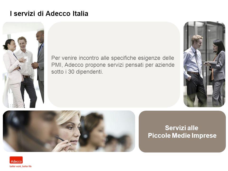 Servizi alle Piccole Medie Imprese I servizi di Adecco Italia Per venire incontro alle specifiche esigenze delle PMI, Adecco propone servizi pensati p