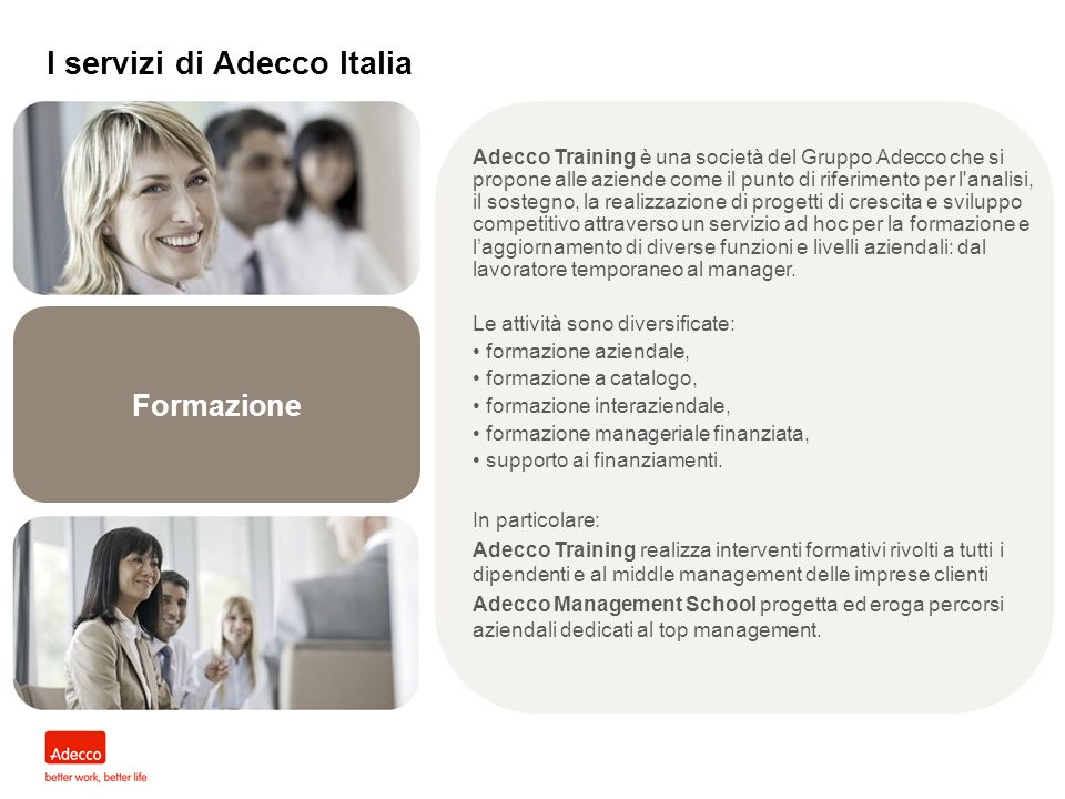 Formazione Adecco Training è una società del Gruppo Adecco che si propone alle aziende come il punto di riferimento per l'analisi, il sostegno, la rea