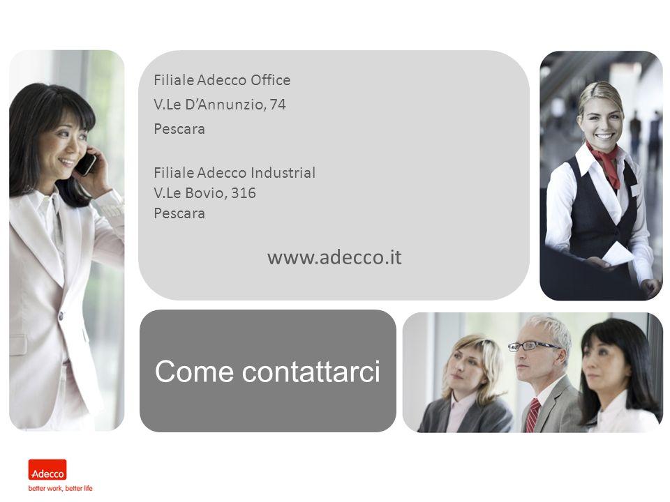 Come contattarci Filiale Adecco Office V.Le DAnnunzio, 74 Pescara Filiale Adecco Industrial V.Le Bovio, 316 Pescara www.adecco.it