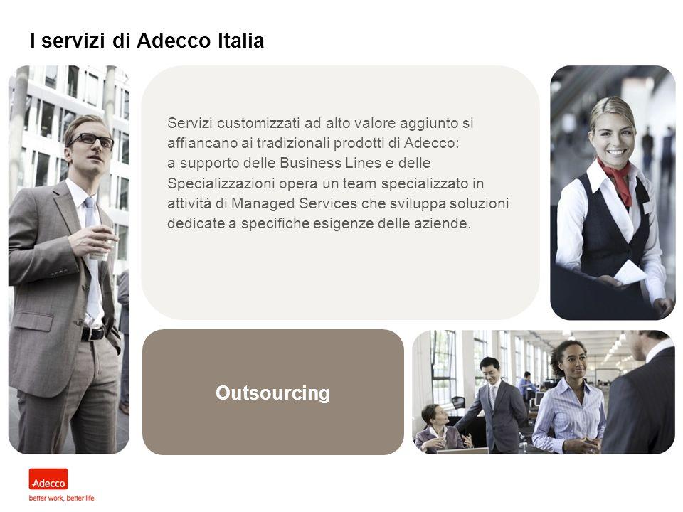 Outsourcing I servizi di Adecco Italia Servizi customizzati ad alto valore aggiunto si affiancano ai tradizionali prodotti di Adecco: a supporto delle