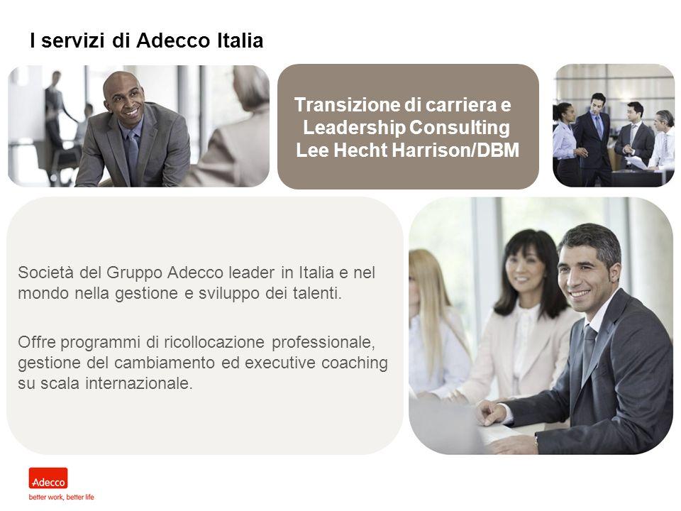 Consulenza HR/Organizzativa I servizi di Adecco Italia La crescita e lo sviluppo delle aziende passano da unefficiente gestione e valutazione delle risorse umane.