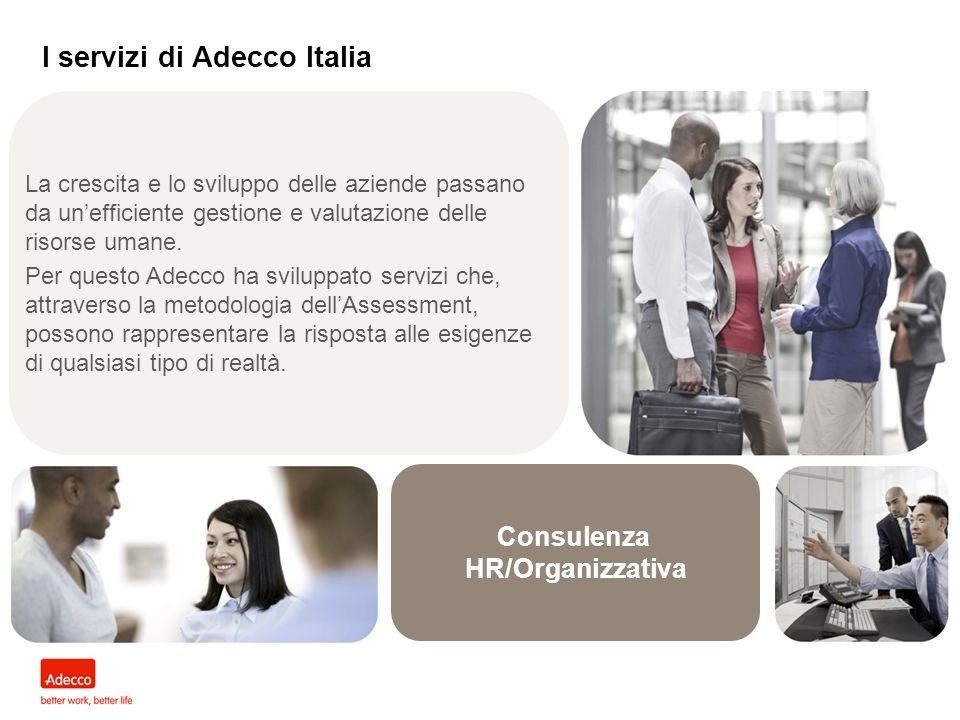 Consulenza HR/Organizzativa I servizi di Adecco Italia La crescita e lo sviluppo delle aziende passano da unefficiente gestione e valutazione delle ri