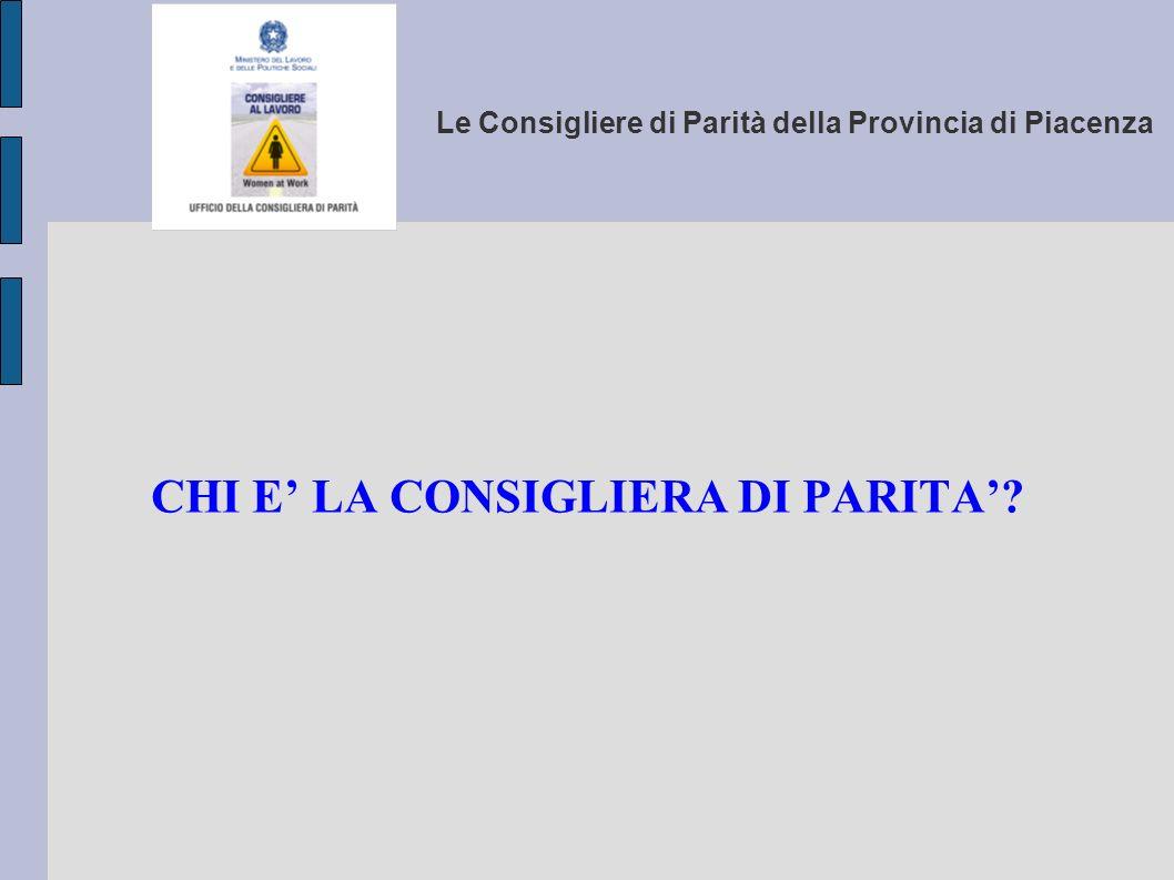 Le Consigliere di Parità della Provincia di Piacenza CHI E LA CONSIGLIERA DI PARITA?
