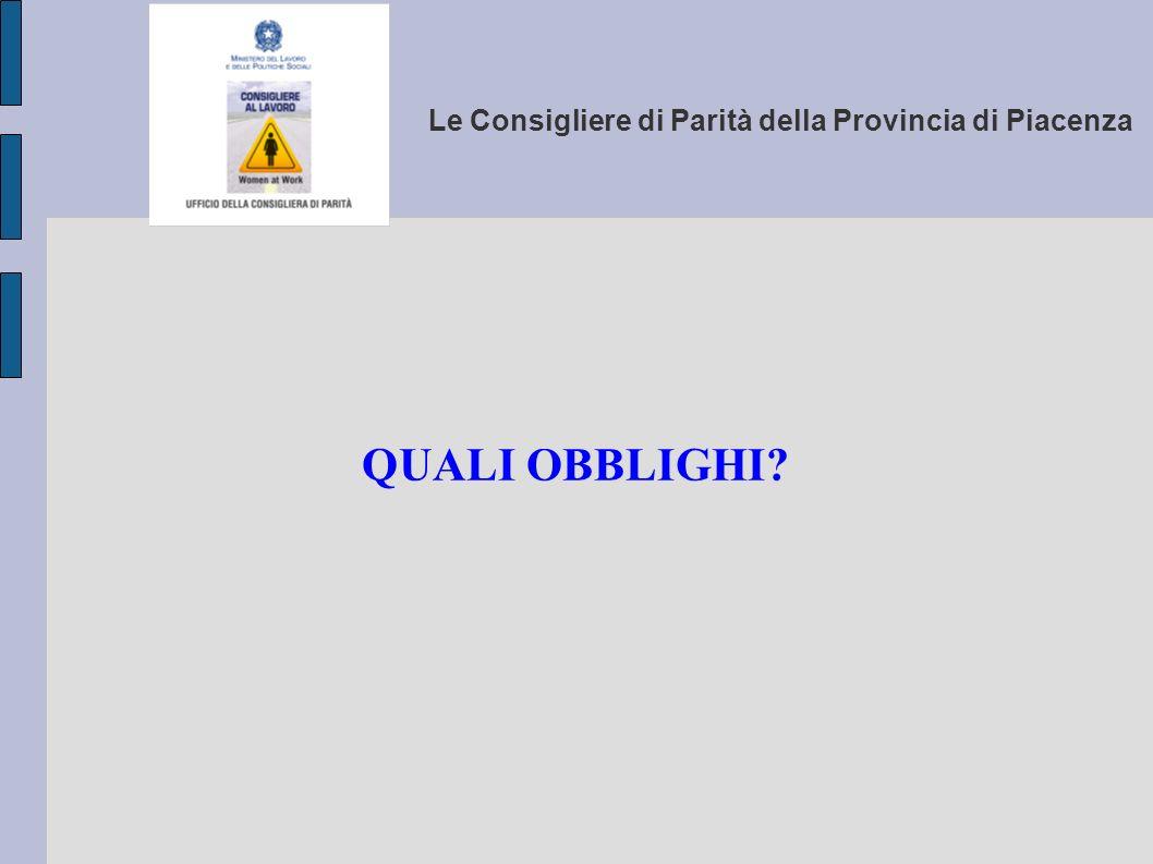 Le Consigliere di Parità della Provincia di Piacenza QUALI OBBLIGHI?