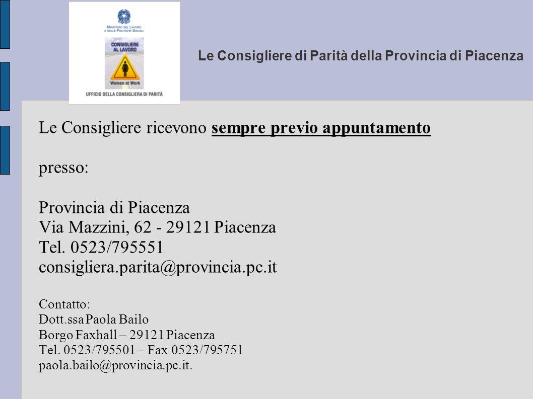 Le Consigliere di Parità della Provincia di Piacenza Le Consigliere ricevono sempre previo appuntamento presso: Provincia di Piacenza Via Mazzini, 62