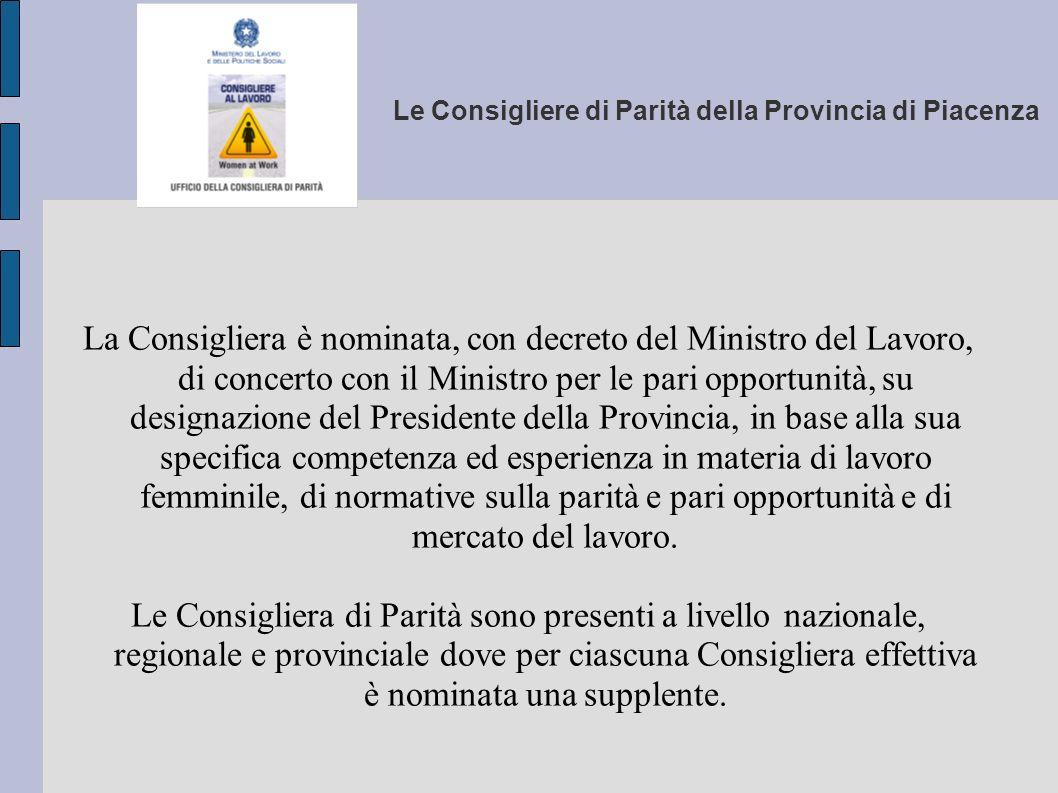 Le Consigliere di Parità della Provincia di Piacenza La Consigliera è nominata, con decreto del Ministro del Lavoro, di concerto con il Ministro per l