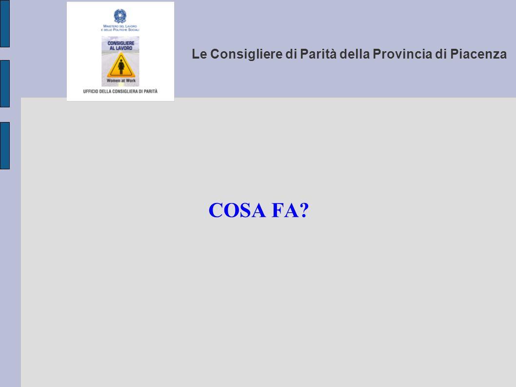 Le Consigliere di Parità della Provincia di Piacenza Compiti e funzioni della Consigliera Provinciale di Parità sono disciplinati dal D.Lgs 11 aprile 2006, n.