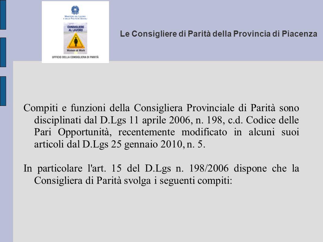 Le Consigliere di Parità della Provincia di Piacenza Compiti e funzioni della Consigliera Provinciale di Parità sono disciplinati dal D.Lgs 11 aprile