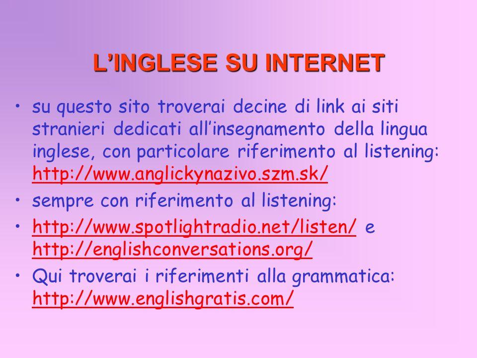 LINGLESE SU INTERNET su questo sito troverai decine di link ai siti stranieri dedicati allinsegnamento della lingua inglese, con particolare riferimen