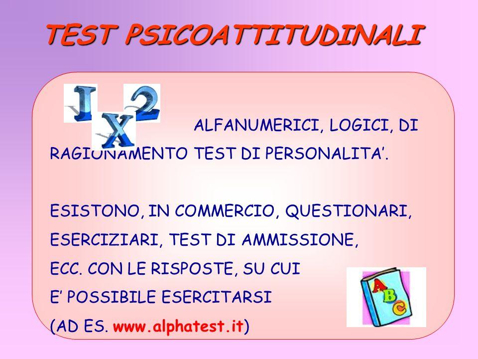 ALFANUMERICI, LOGICI, DI RAGIONAMENTO TEST DI PERSONALITA. ESISTONO, IN COMMERCIO, QUESTIONARI, ESERCIZIARI, TEST DI AMMISSIONE, ECC. CON LE RISPOSTE,
