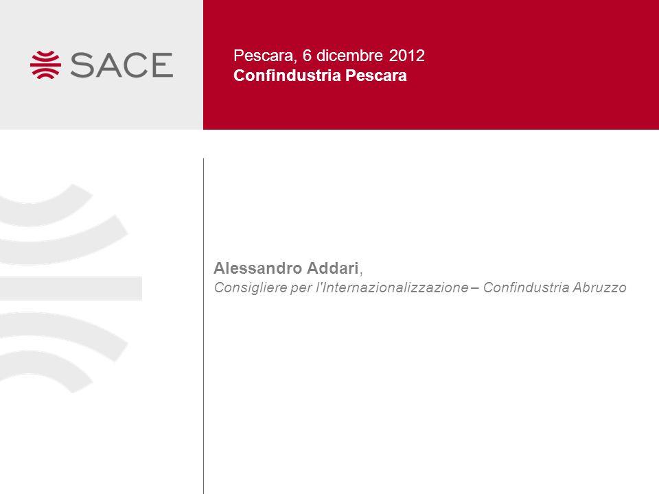 Pescara, 6 dicembre 2012 Confindustria Pescara Alessandro Addari, Consigliere per l'Internazionalizzazione – Confindustria Abruzzo