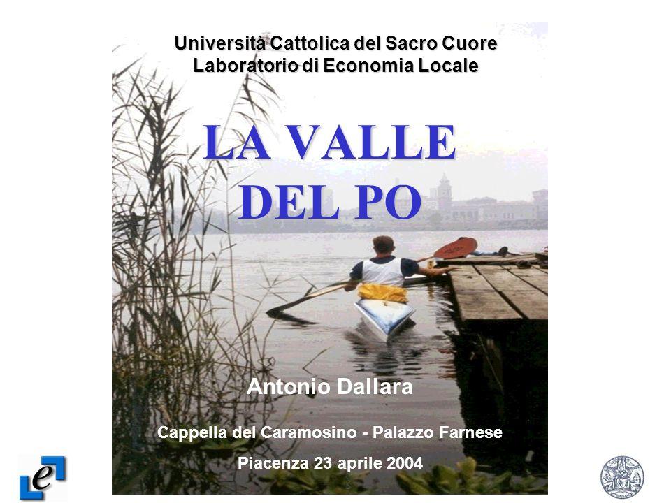 Laboratorio di Economia Locale Università Cattolica del Sacro Cuore 1 LA VALLE DEL PO Università Cattolica del Sacro Cuore Laboratorio di Economia Loc