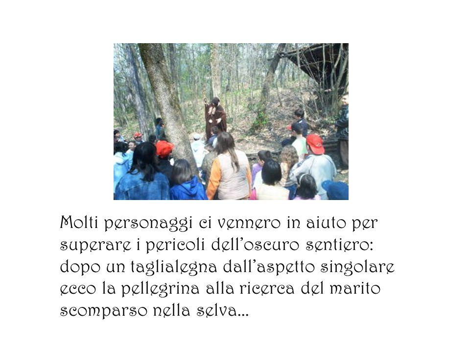 Molti personaggi ci vennero in aiuto per superare i pericoli delloscuro sentiero: dopo un taglialegna dallaspetto singolare ecco la pellegrina alla ricerca del marito scomparso nella selva...
