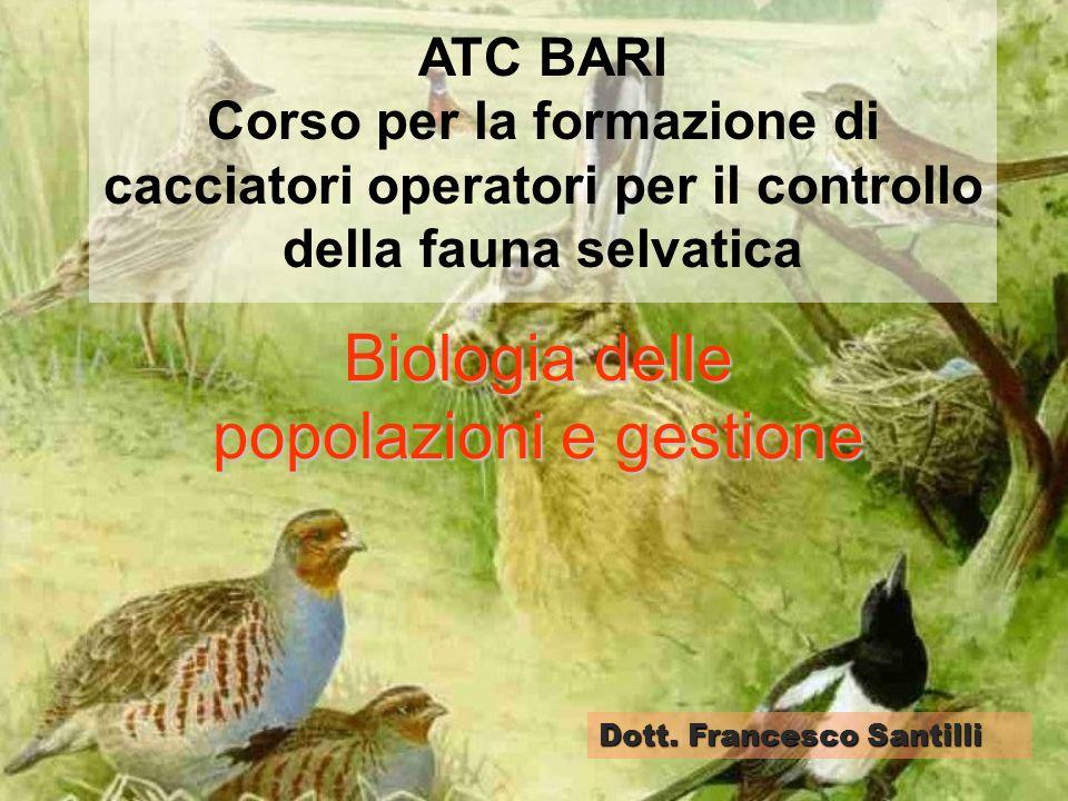 ATC BARI Corso per la formazione di cacciatori operatori per il controllo della fauna selvatica Biologia delle popolazioni e gestione Dott. Francesco