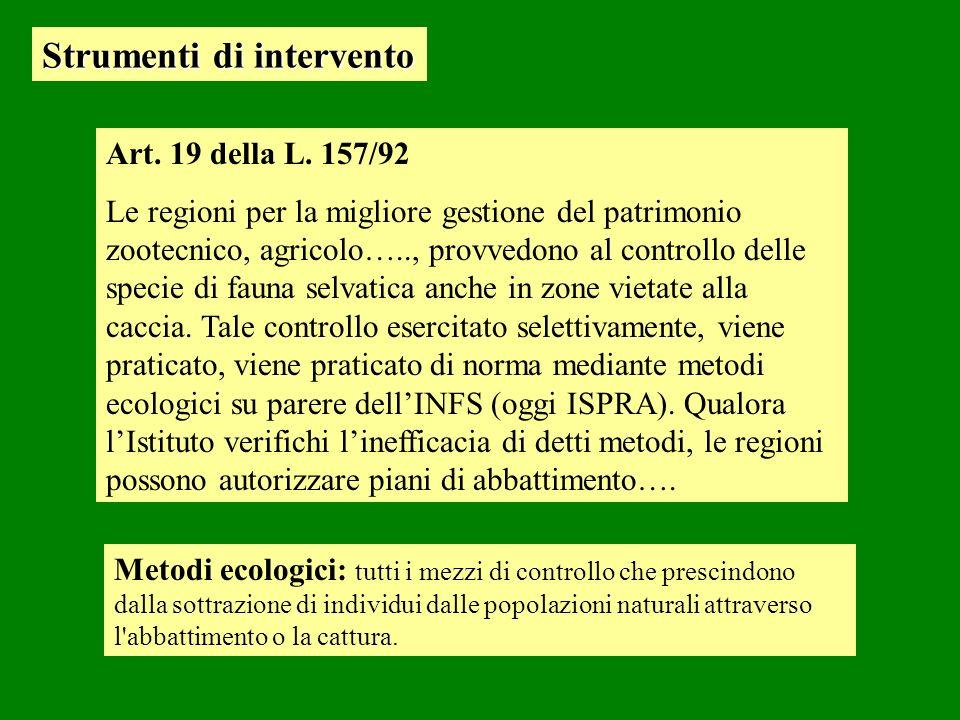 Art. 19 della L. 157/92 Le regioni per la migliore gestione del patrimonio zootecnico, agricolo….., provvedono al controllo delle specie di fauna selv