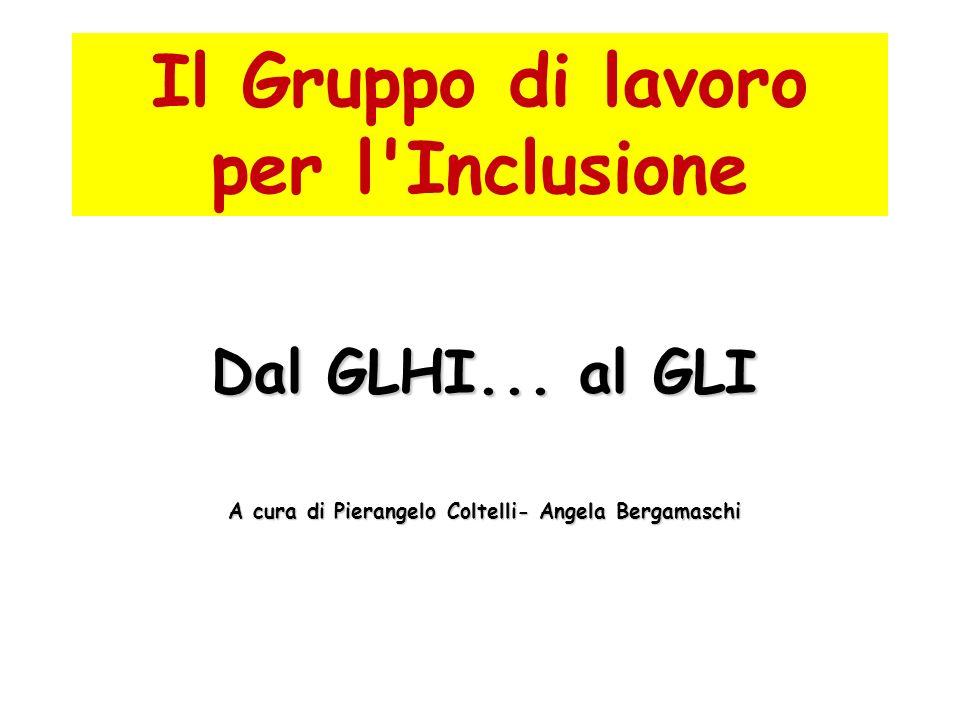 Il Gruppo di lavoro per l'Inclusione Dal GLHI... al GLI A cura di Pierangelo Coltelli- Angela Bergamaschi
