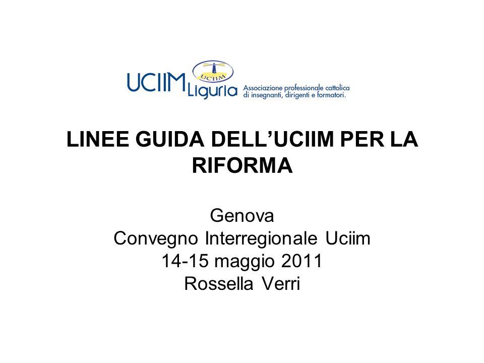 LINEE GUIDA DELLUCIIM PER LA RIFORMA Genova Convegno Interregionale Uciim 14-15 maggio 2011 Rossella Verri