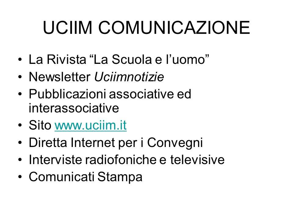 UCIIM COMUNICAZIONE La Rivista La Scuola e luomo Newsletter Uciimnotizie Pubblicazioni associative ed interassociative Sito www.uciim.itwww.uciim.it D