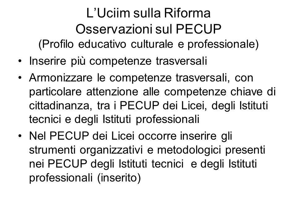 LUciim sulla Riforma Osservazioni sul PECUP (Profilo educativo culturale e professionale) Inserire più competenze trasversali Armonizzare le competenz