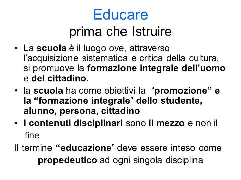 Educare prima che Istruire La scuola è il luogo ove, attraverso lacquisizione sistematica e critica della cultura, si promuove la formazione integrale