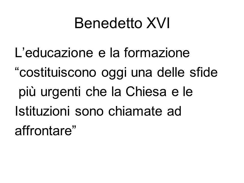 Benedetto XVI Leducazione e la formazione costituiscono oggi una delle sfide più urgenti che la Chiesa e le Istituzioni sono chiamate ad affrontare