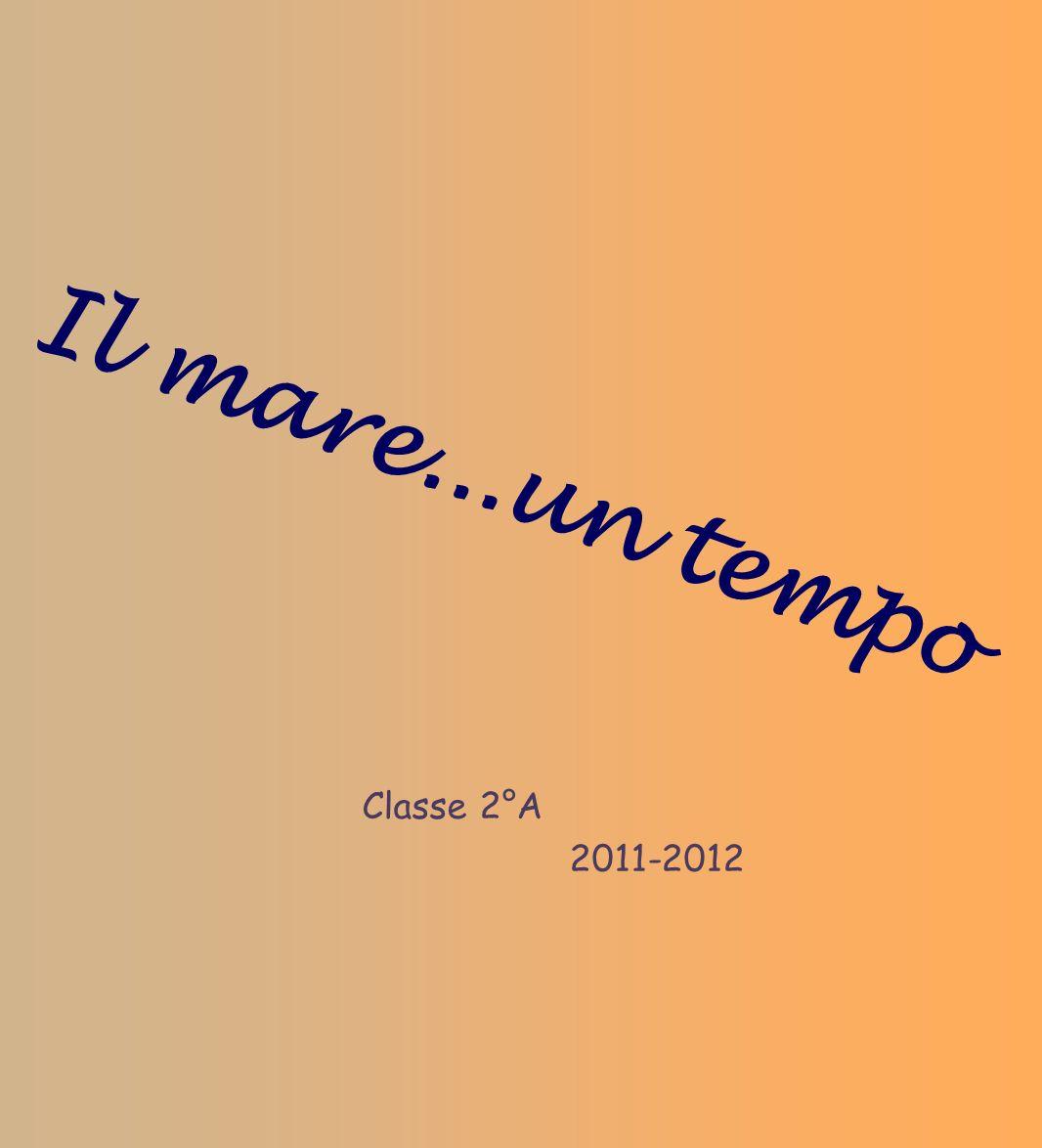 Il mare...un tempo Classe 2°A 2011-2012