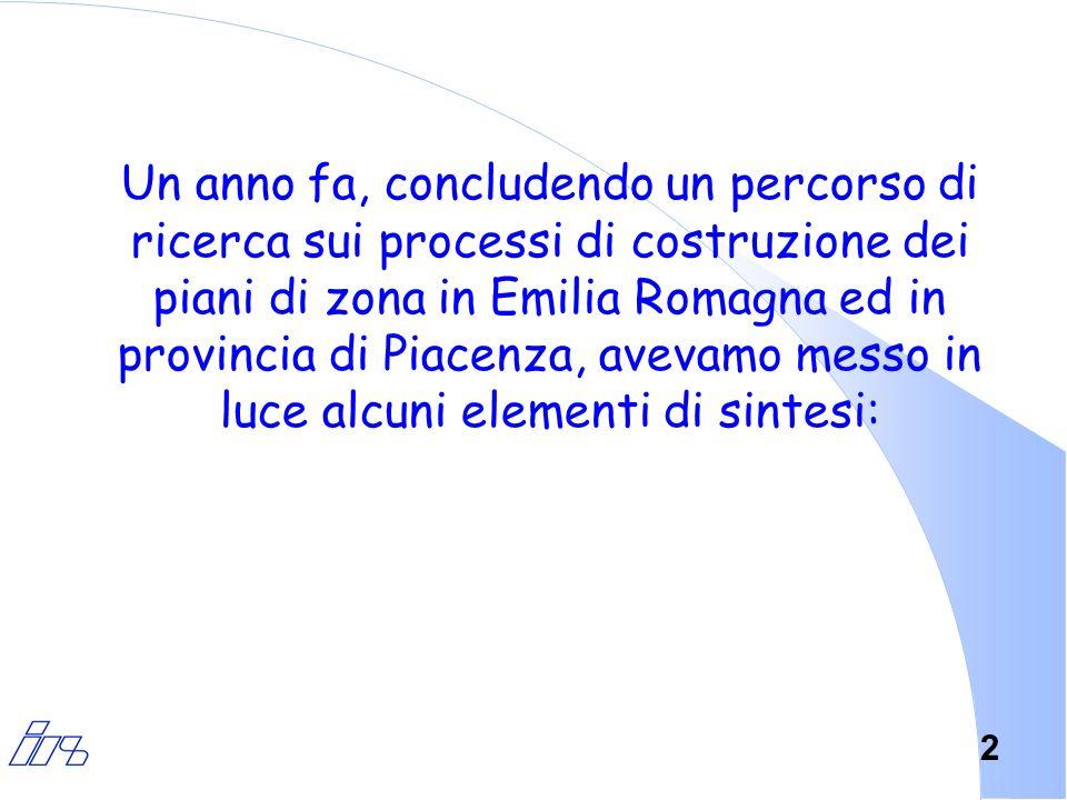 2 Un anno fa, concludendo un percorso di ricerca sui processi di costruzione dei piani di zona in Emilia Romagna ed in provincia di Piacenza, avevamo