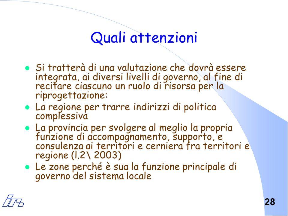 28 Quali attenzioni l Si tratterà di una valutazione che dovrà essere integrata, ai diversi livelli di governo, al fine di recitare ciascuno un ruolo