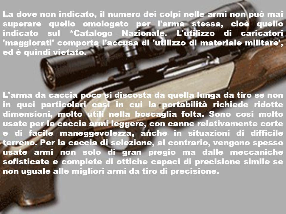 La dove non indicato, il numero dei colpi nelle armi non può mai superare quello omologato per l arma stessa, cioè quello indicato sul *Catalogo Nazionale.
