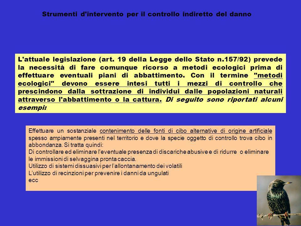L'attuale legislazione (art. 19 della Legge dello Stato n.157/92) prevede la necessità di fare comunque ricorso a metodi ecologici prima di effettuare
