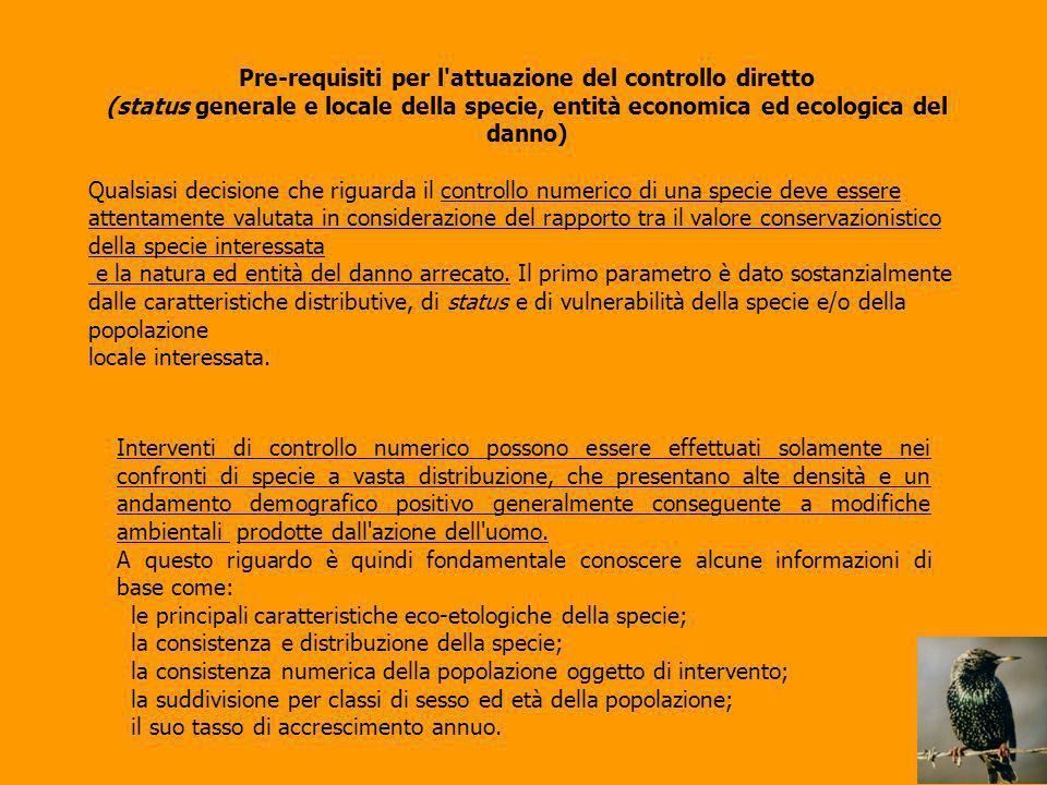 Pre-requisiti per l'attuazione del controllo diretto (status generale e locale della specie, entità economica ed ecologica del danno) Qualsiasi decisi