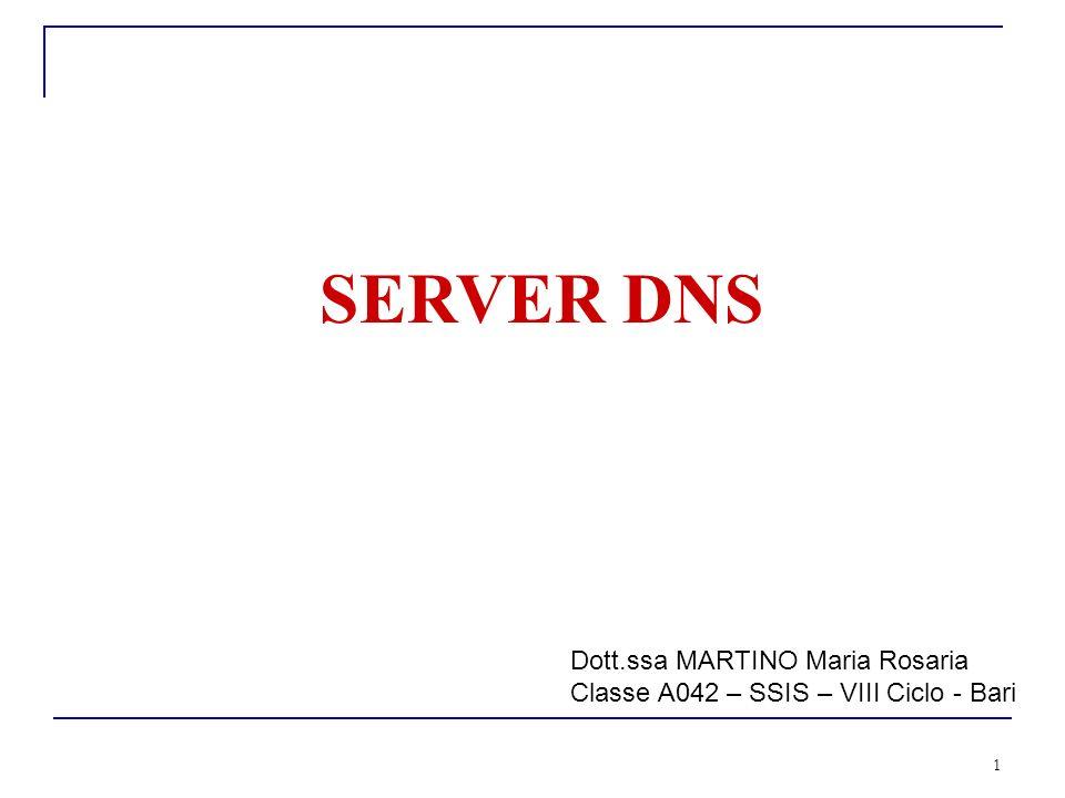 1 SERVER DNS Dott.ssa MARTINO Maria Rosaria Classe A042 – SSIS – VIII Ciclo - Bari