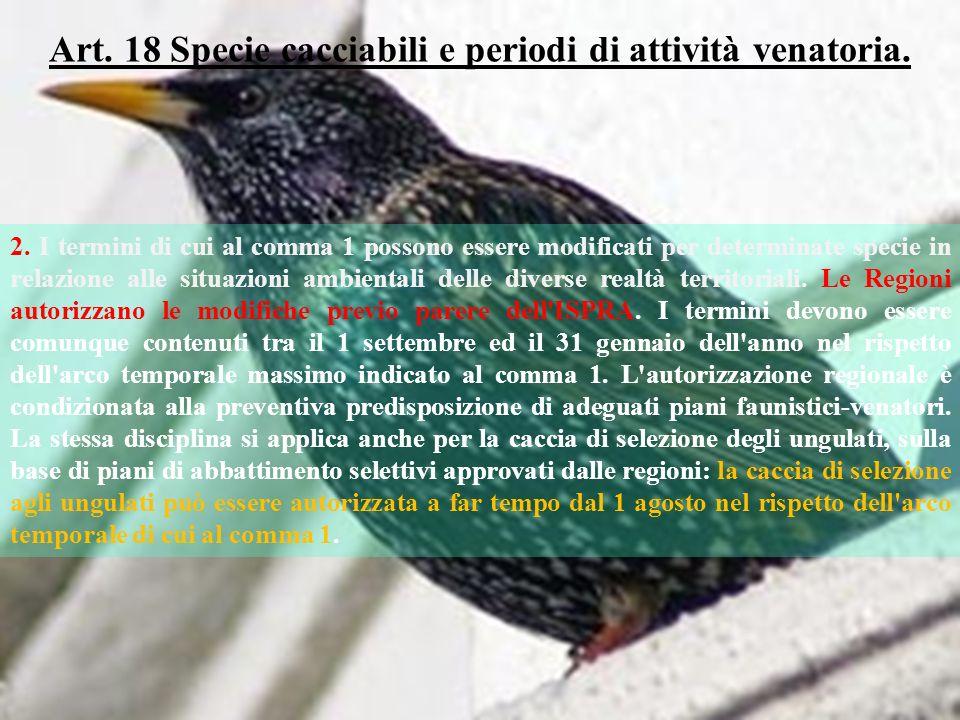 Art. 18 Specie cacciabili e periodi di attività venatoria. 2. I termini di cui al comma 1 possono essere modificati per determinate specie in relazion