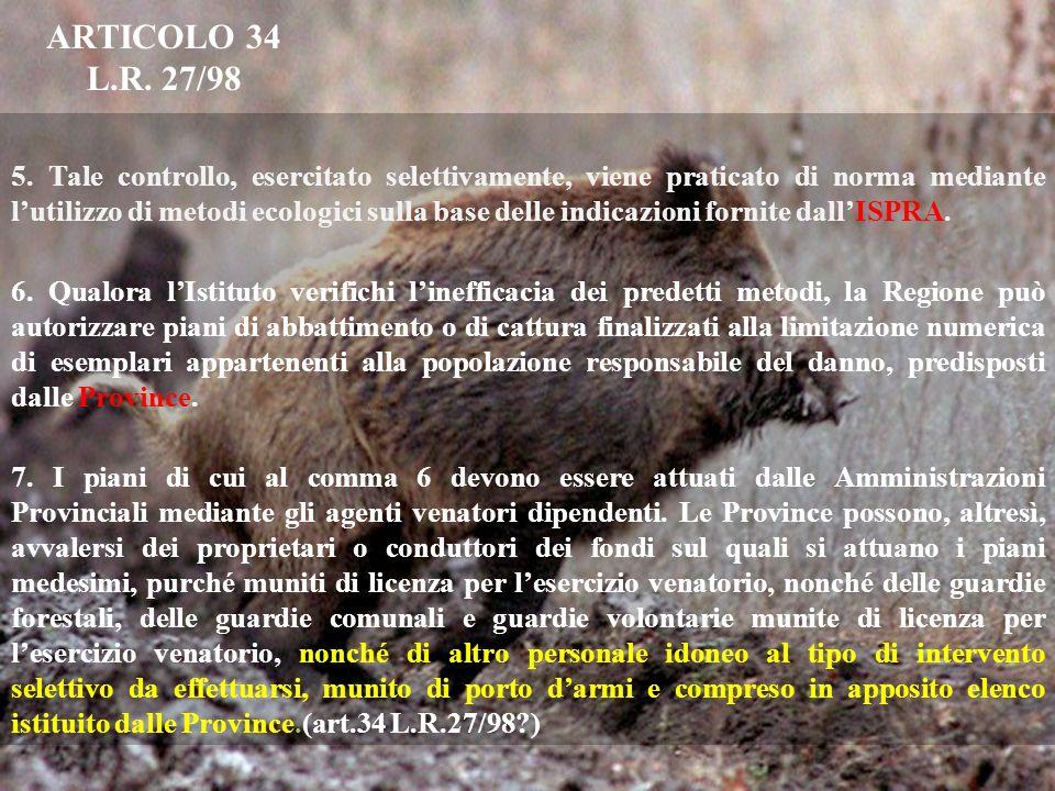 ARTICOLO 34 L.R. 27/98 5. Tale controllo, esercitato selettivamente, viene praticato di norma mediante lutilizzo di metodi ecologici sulla base delle
