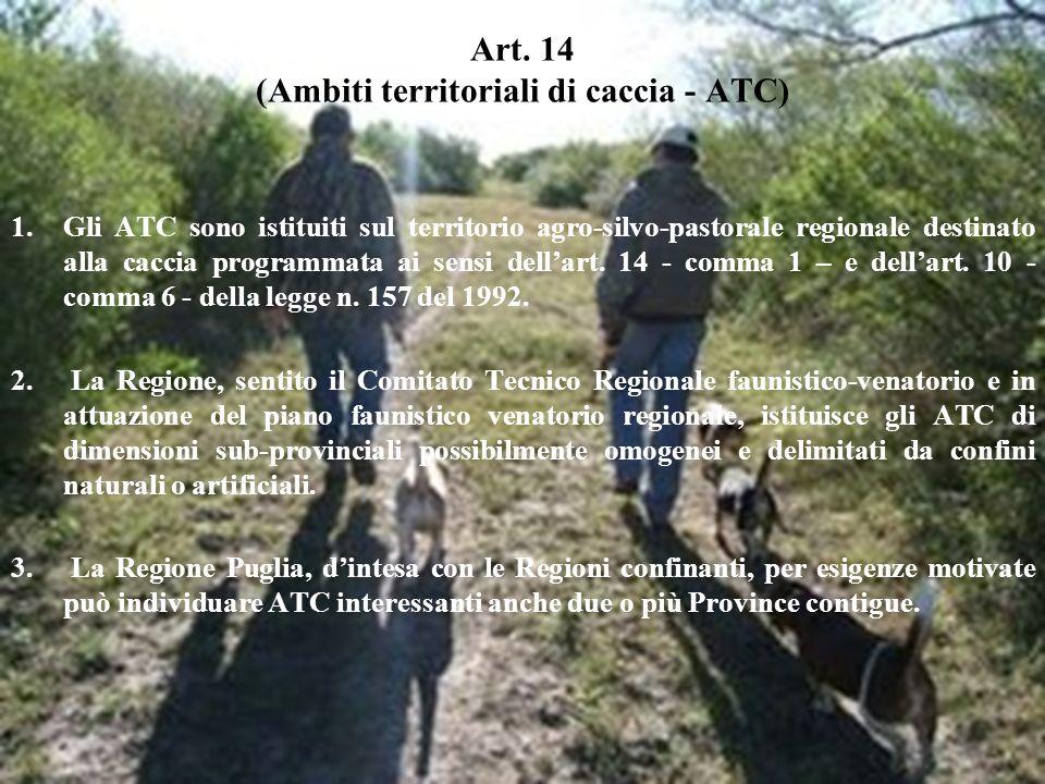 Art. 14 (Ambiti territoriali di caccia - ATC) 1.Gli ATC sono istituiti sul territorio agro-silvo-pastorale regionale destinato alla caccia programmata