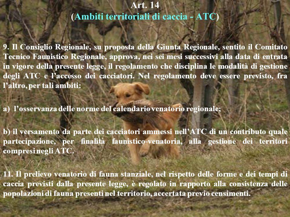 Art. 14 (Ambiti territoriali di caccia - ATC) 9. Il Consiglio Regionale, su proposta della Giunta Regionale, sentito il Comitato Tecnico Faunistico Re