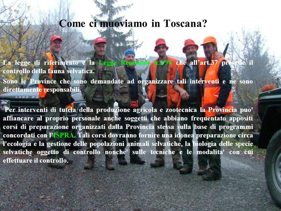 Come ci muoviamo in Toscana? La legge di riferimento è la Legge Regionale n.3/94 che allart.37 prevede il controllo della fauna selvatica. Sono le Pro