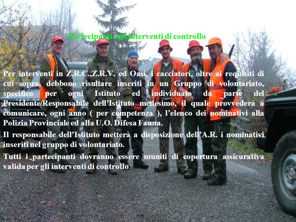 Partecipanti agli interventi di controllo Per interventi in Z.R.C.,Z.R.V. ed Oasi, i cacciatori, oltre ai requisiti di cui sopra, debbono risultare in