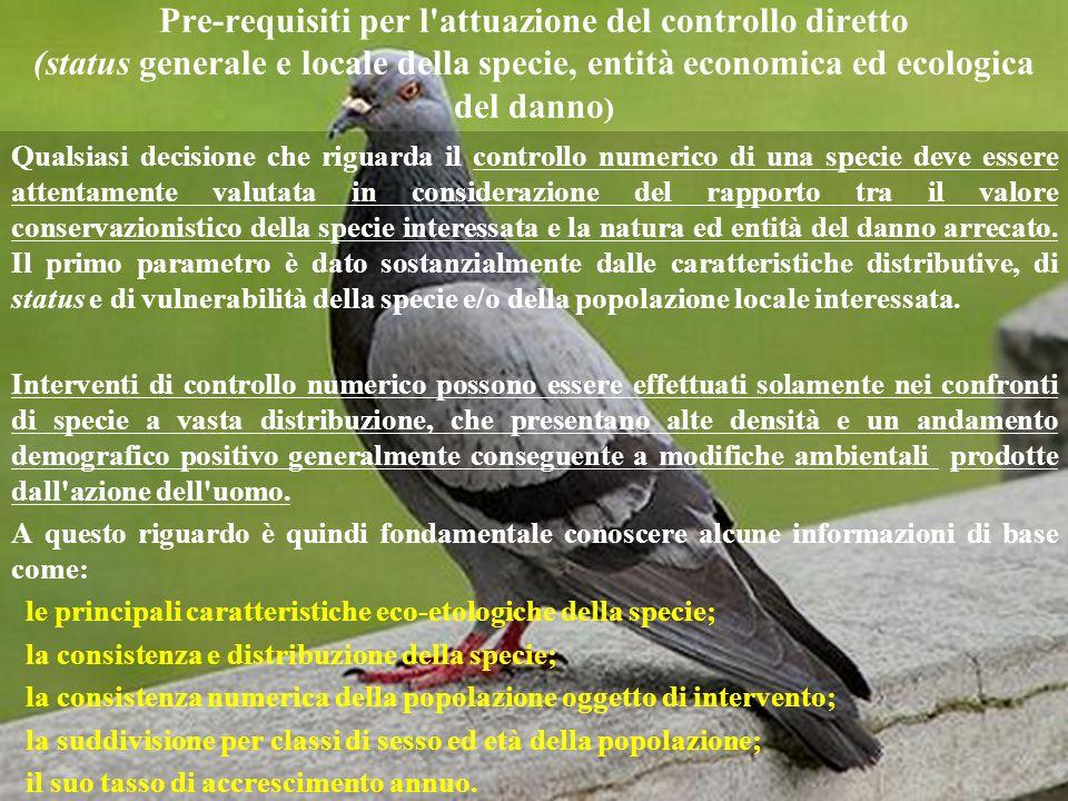 Pre-requisiti per l'attuazione del controllo diretto (status generale e locale della specie, entità economica ed ecologica del danno ) Qualsiasi decis