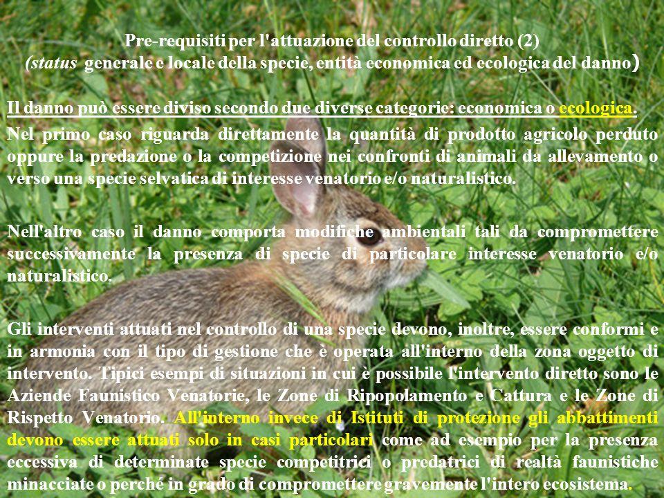 Pre-requisiti per l'attuazione del controllo diretto (2) (status generale e locale della specie, entità economica ed ecologica del danno ) Il danno pu