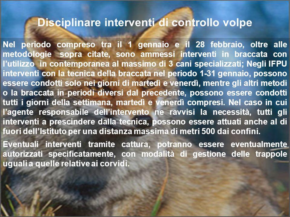 Disciplinare interventi di controllo volpe Nel periodo compreso tra il 1 gennaio e il 28 febbraio, oltre alle metodologie sopra citate, sono ammessi i