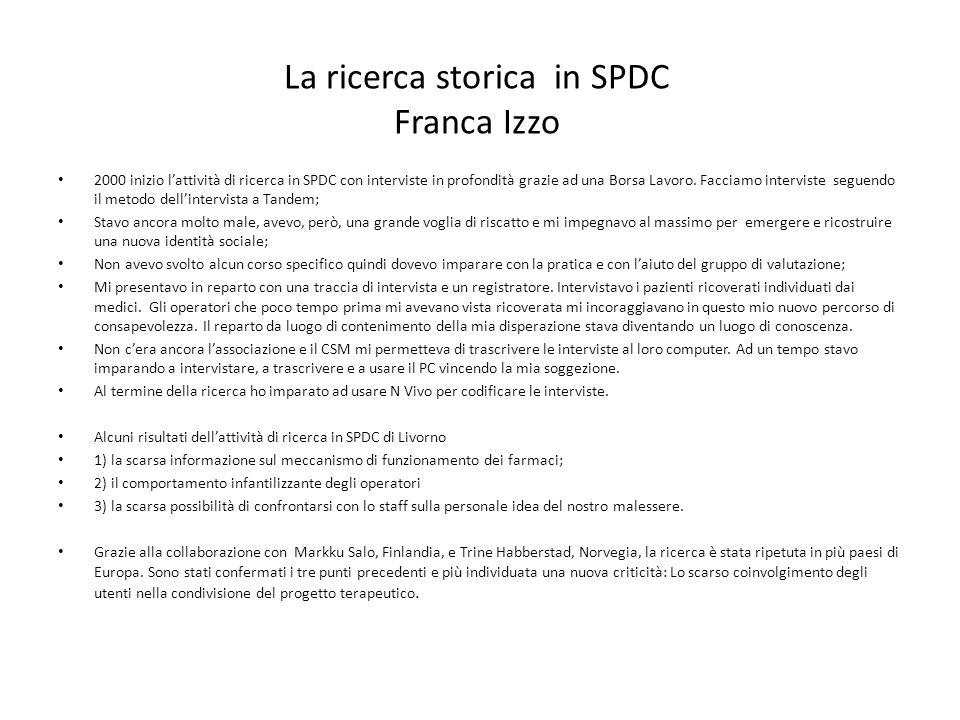La ricerca storica in SPDC Franca Izzo 2000 inizio lattività di ricerca in SPDC con interviste in profondità grazie ad una Borsa Lavoro. Facciamo inte