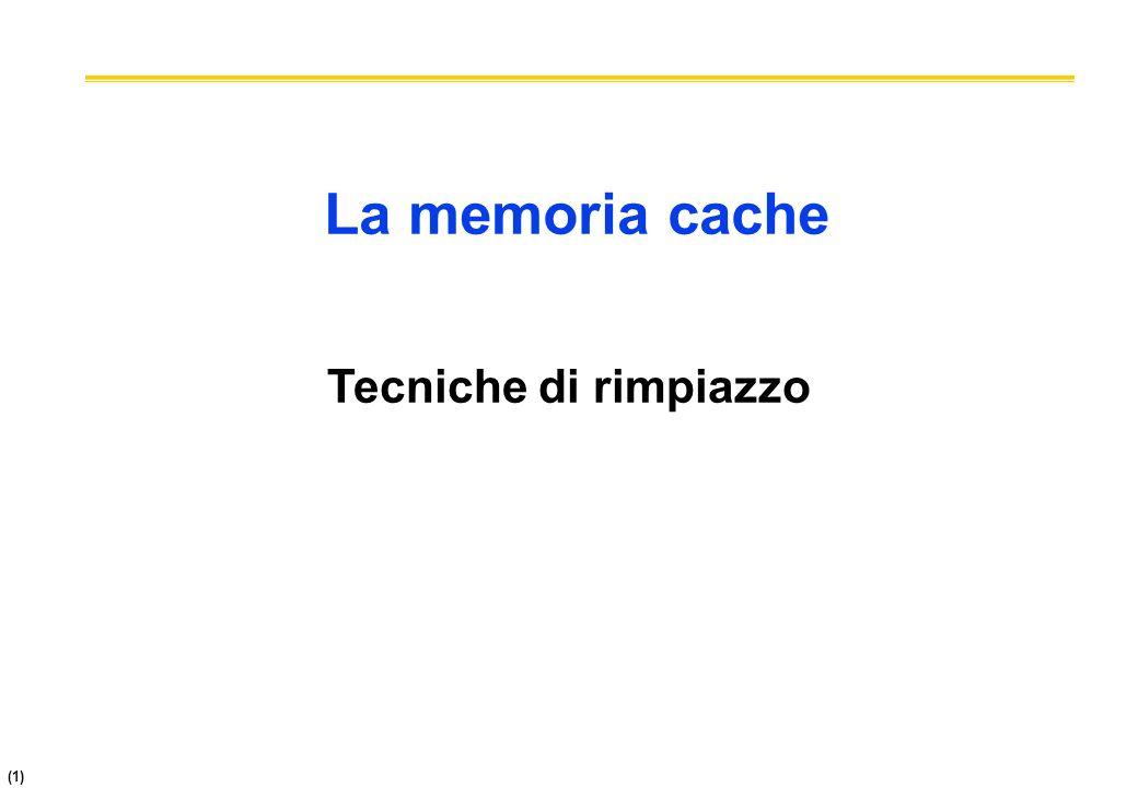 (1) La memoria cache Tecniche di rimpiazzo