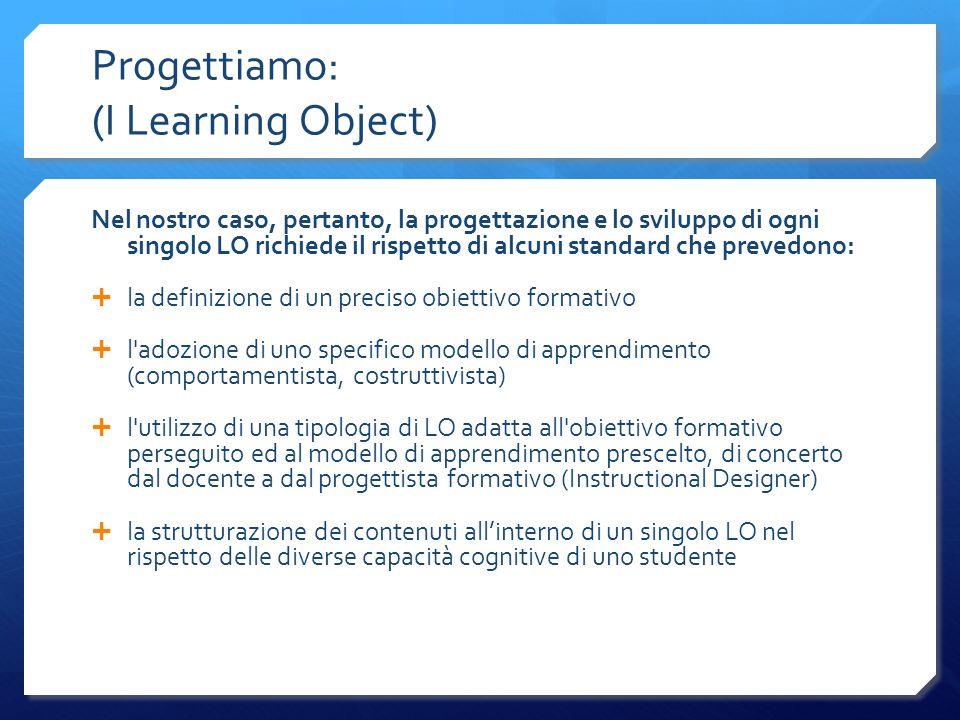 Nel nostro caso, pertanto, la progettazione e lo sviluppo di ogni singolo LO richiede il rispetto di alcuni standard che prevedono: la definizione di