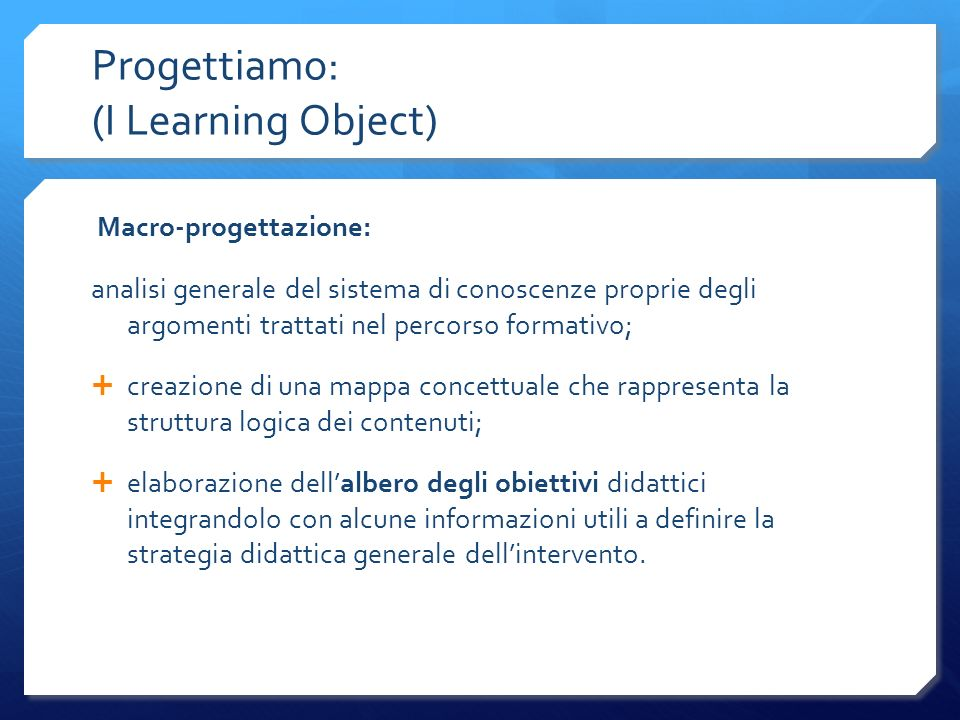 Progettiamo: (I Learning Object) Macro-progettazione: analisi generale del sistema di conoscenze proprie degli argomenti trattati nel percorso formati
