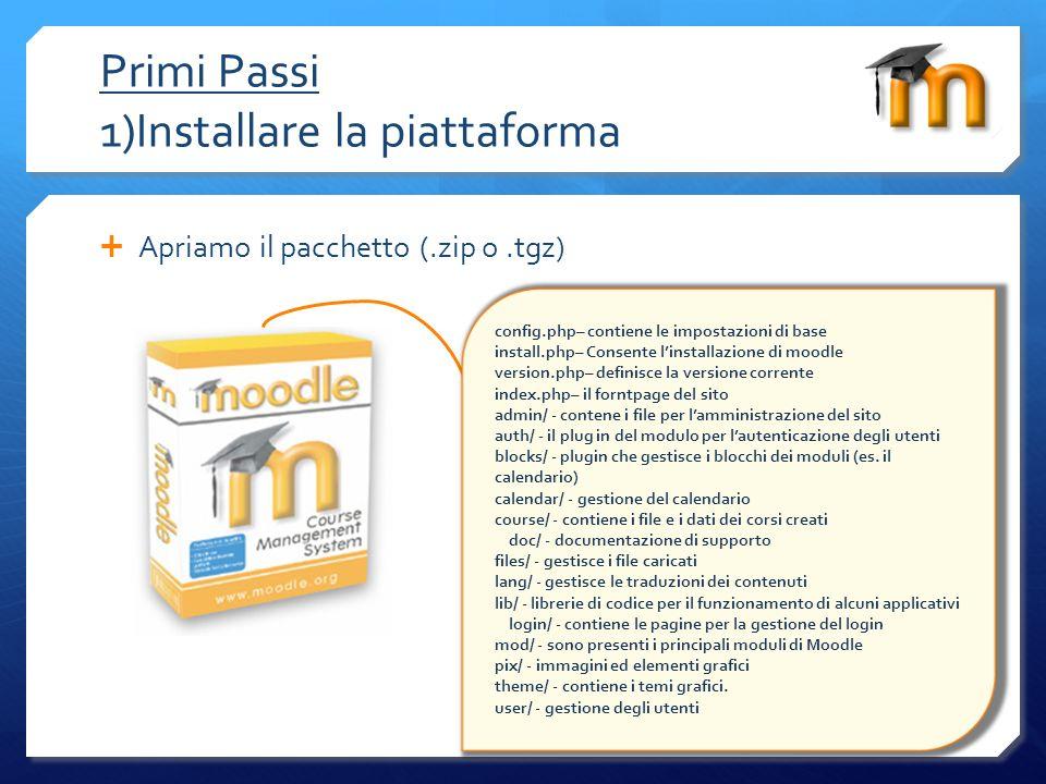 Primi Passi 1)Installare la piattaforma Carichiamo i file sul web server Apriamo la cartella moodle contenente tutti i file Locale Trasciniamo i file tramite un programma ftp sul nostro server FTP Digitiamo lindirizzo del nostro sito seguito da install.php WEB SERVER