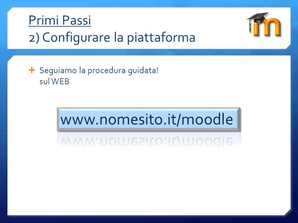 Primi Passi 2) Configurare la piattaforma Seguiamo la procedura guidata! sul WEB