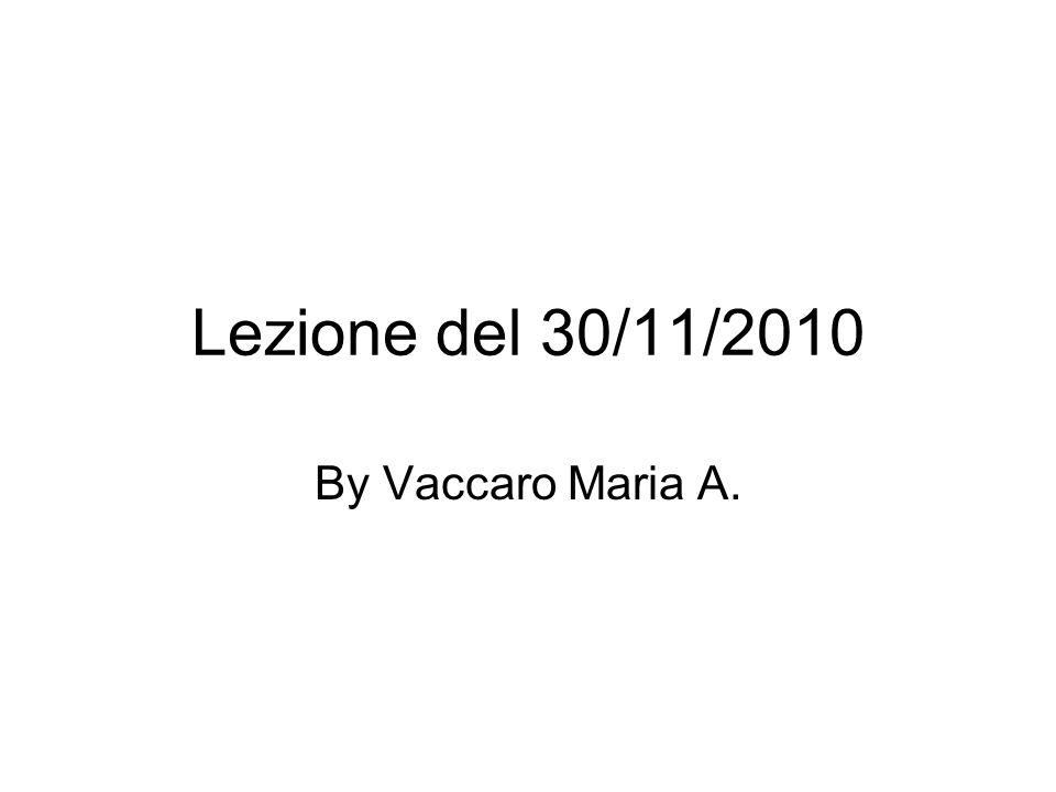 Lezione del 30/11/2010 By Vaccaro Maria A.