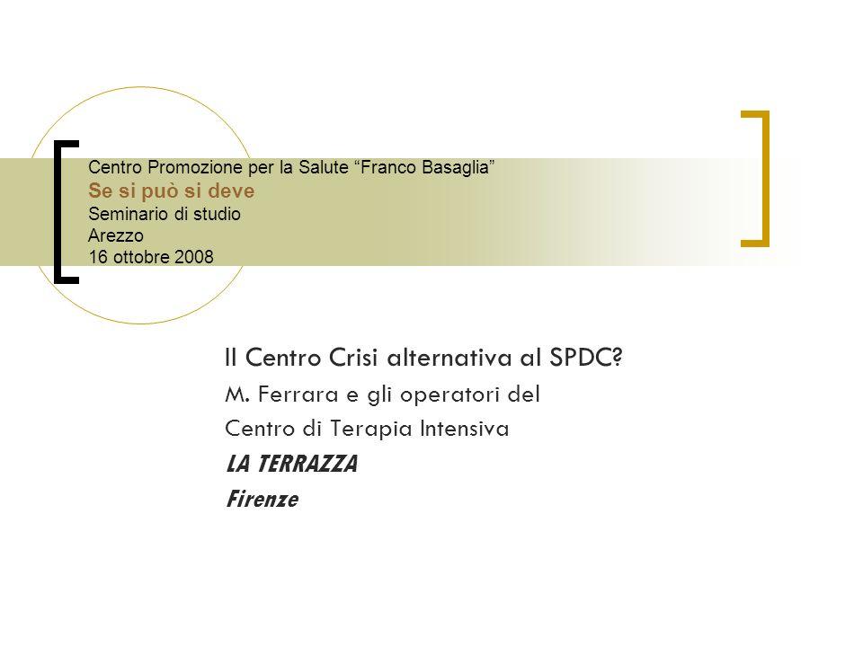Centro Promozione per la Salute Franco Basaglia Se si può si deve Seminario di studio Arezzo 16 ottobre 2008 Il Centro Crisi alternativa al SPDC.