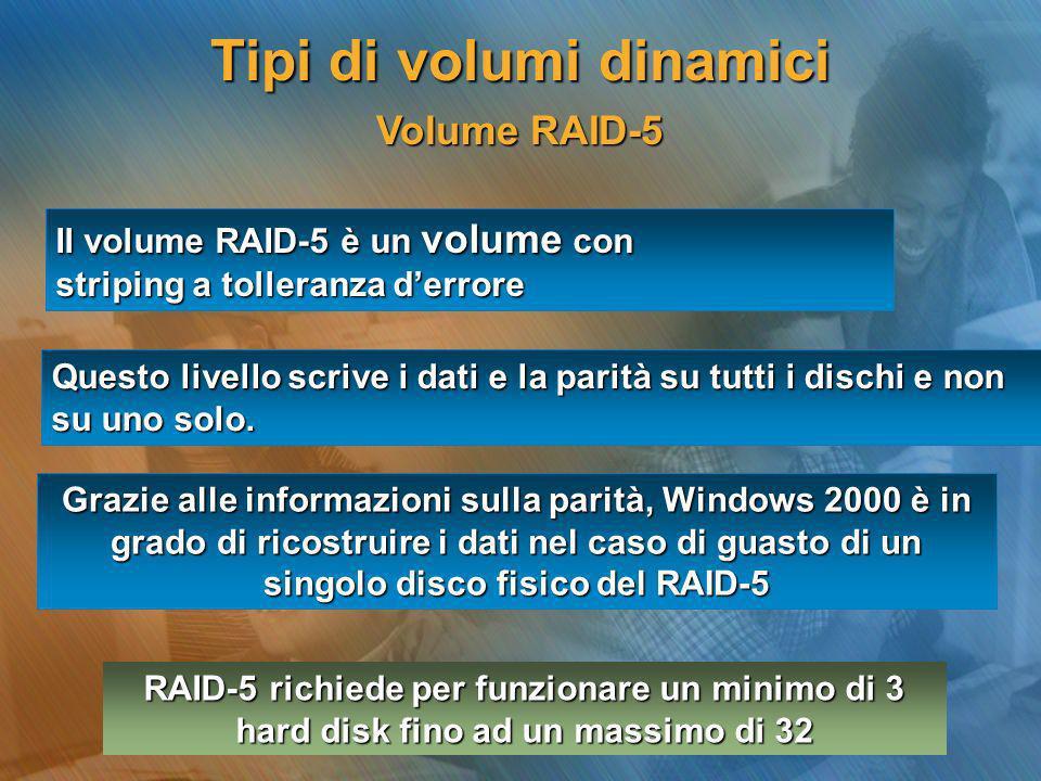 Volume RAID-5 Volume RAID-5 Il volume RAID-5 è un volume con striping a tolleranza derrore Questo livello scrive i dati e la parità su tutti i dischi